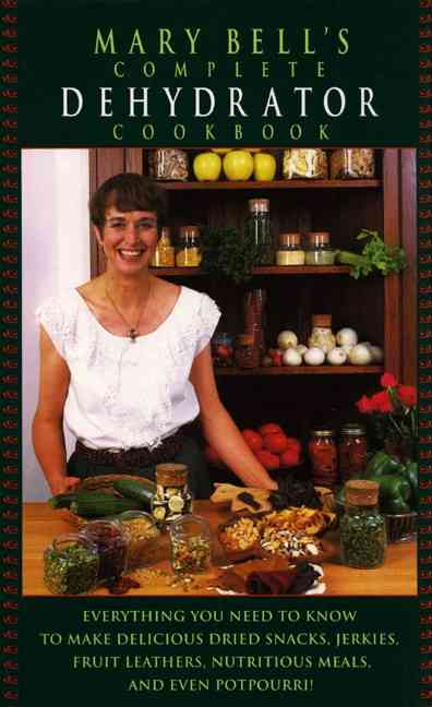 Mary Bell's Complete Dehydrator Cookbook By Bell, Mary